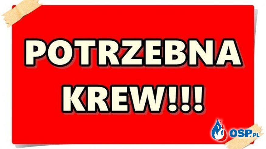 Potrzebna krew dla naszego Druha !!!! OSP Ochotnicza Straż Pożarna