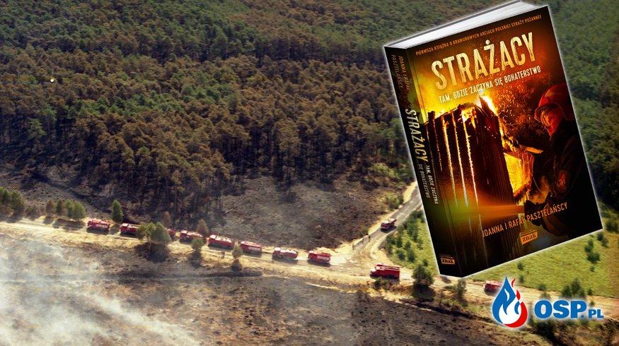 Strażacy. Tam, gdzie zaczyna się bohaterstwo. Zobacz fragment książki o strażakach! OSP Ochotnicza Straż Pożarna